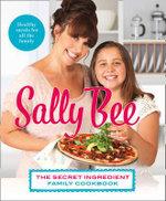 The Secret Ingredient : Family Cookbook - Sally Bee