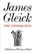 The Information : A History, A Theory, A Flood - James Gleick