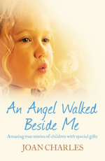 An Angel Walked Beside Me : Amazing stories of children who touch the other side - Joan Charles