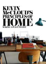 Kevin McCloud's Principles of Home : Making a Place to Live - Kevin McCloud