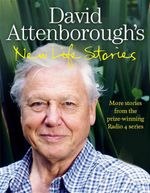 New Life Stories : More Stories from the Prize-Winning Radio 4 Series - Sir David Attenborough