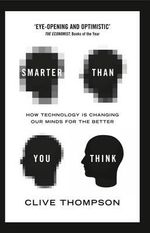 Smarter Than You Think : How Technology is Changing Our Minds for the Better - Clive Thompson