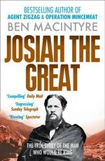 Josiah the Great : The True Story of the Man Who Would be King - Ben Macintyre