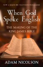 When God Spoke English : The Making of the King James Bible - Adam Nicolson