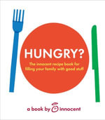 innocent hungry? : The innocent recipe book for filling your family with good stuff - Innocent