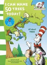 I Can Name 50 Trees Today : The Cat in the Hat's Learning Library - Dr. Seuss