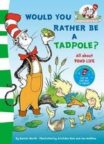 Would You Rather Be a Tadpole? - Dr. Seuss