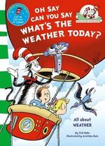 Oh Say Can You Say What's the Weather Today? : The Cat in the Hat's Learning Library - Dr. Seuss