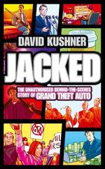 Jacked : The unauthorized behind-the-scenes story of Grand Theft Auto - David Kushner