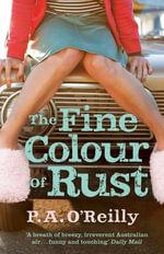 The Fine Colour of Rust : A Novel - P. A. O?Reilly