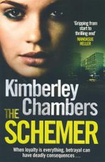 The Schemer : When Loyalty Is Everything, Betrayal Can Have Deadly Consequences... - Kimberley Chambers