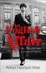 An English Affair : Sex, Class and Power in the Age of Profumo - Richard Davenport-Hines