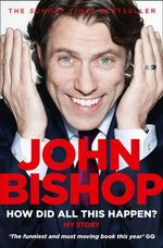 How Did All This Happen? - John Bishop