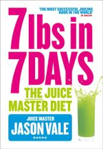 The Juice Master Diet : 7lbs in 7 Days - Jason Vale