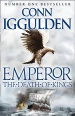 The Death of Kings : Emperor Ser. - Conn Iggulden