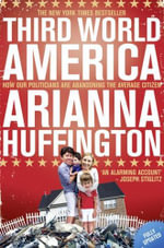 Third World America : How Our Politicians are Abandoning the Average Citizen - Arianna Huffington