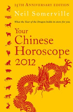 Your Chinese Horoscope 2012 : What the year of the dragon holds in store for you - Neil Somerville