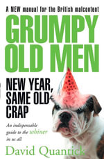 Grumpy Old Men : New Year, Same Old Crap - David Quantick