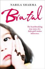Brutal : The True Story of a Muslim Girl's Stolen Innocence - Nabila Sharma