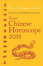 Your Chinese Horoscope 2013 : What the Year of the Snake Holds in Store for You - Neil Somerville