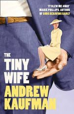 The Tiny Wife - Andrew Kaufman