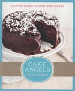 Cake Angels : Gluten, Wheat & Dairy Free Cakes - Julia Thomas