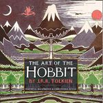 The Art of the Hobbit : 75th Anniversary Edition - J. R. R. Tolkien