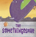 The Somethingosaur - Tony Mitton