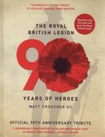 The Royal British Legion : 90 Years of Heroes - Matt Croucher