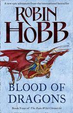 Blood of Dragons : The Rain Wild Chronicles Series : Book 4  - Robin Hobb