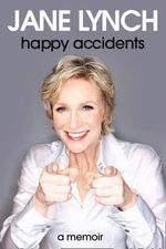 Happy Accidents : A Memoir - Jane Lynch