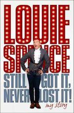 Still Got It, Never Lost It : My Story - Louie Spence