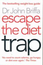 Escape the Diet Trap - John Briffa