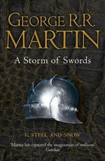 A Storm of Swords : Steel and Snow : Book 3 Part 1 of a Song of Ice and Fire - George R. R. Martin