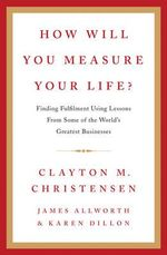 How Will You Measure Your Life? - Clayton M. Christensen