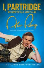 I, Partridge : We Need to Talk About Alan - Alan Partridge
