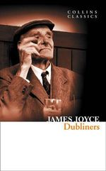 The Dubliners : Collins Classics - James Joyce