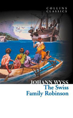 The Swiss Family Robinson : Collins Classics - Johann David Wyss