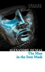 The Man in the Iron Mask : Collins Classics - Alexandre Dumas