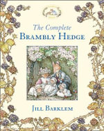 The Complete Brambly Hedge : Brambly Hedge Series - Jill Barklem
