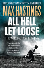 All Hell Let Loose : The World at War 1939-1945 - Sir Max Hastings