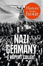 Nazi Germany : History in an Hour - Rupert Colley