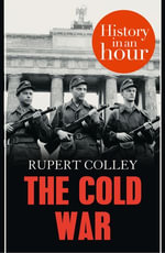 The Cold War : History in an Hour - Rupert Colley