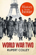 World War Two : History in an Hour - Rupert Colley