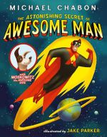 The Astonishing Secret of Awesome Man - Michael Chabon