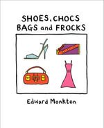Shoes, Chocs, Bags and Frocks - Edward Monkton