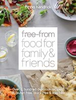 Free-From Food for Family and Friends : Over a hundred delicious recipes, all gluten-free, dairy-free and egg-free - Pippa Kendrick