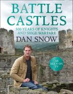 Battle Castles : 500 Years of Knights and Siege Warfare - Dan Snow