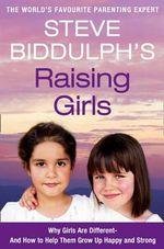 Steve Biddulph's Raising Girls - Steve Biddulph