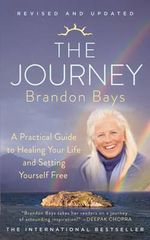 The Journey : A Practical Guide to Healing Your Life and Setting Yourself Free - Brandon Bays